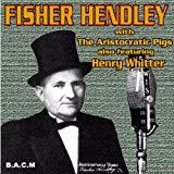 Fisher Hendley & His Aristrocratic Pigs